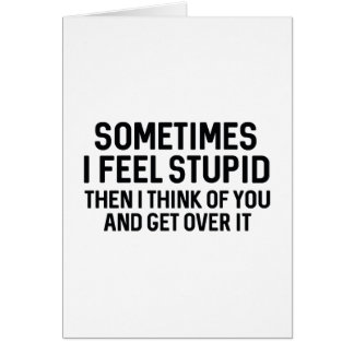 Sometimes I Feel Stupid Card