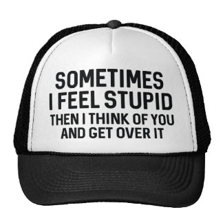 Sometimes I Feel Stupid Trucker Hat