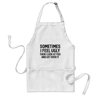 Sometimes I Feel Ugly Standard Apron