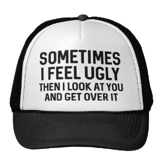 Sometimes I Feel Ugly Trucker Hat