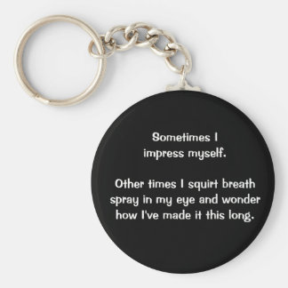 """Sometimes I Impress Myself"" keychain"
