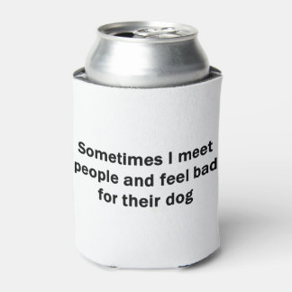 Sometimes I Meet People Can Cooler