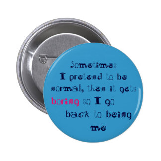 Sometimes I pretend to be normal 2 Inch Round Button