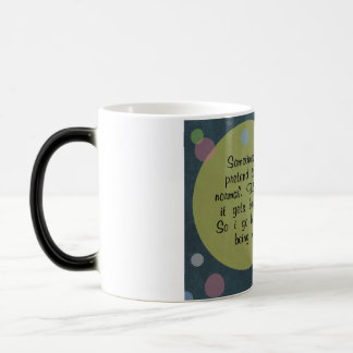 Sometimes I pretend to be normal Quote Circles Mod Magic Mug