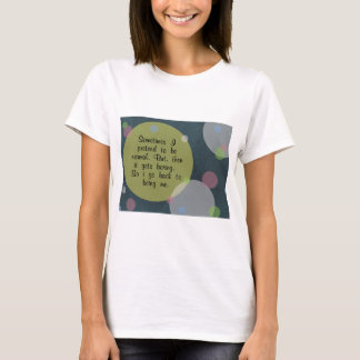 Sometimes I pretend to be normal Quote Circles Mod T-Shirt
