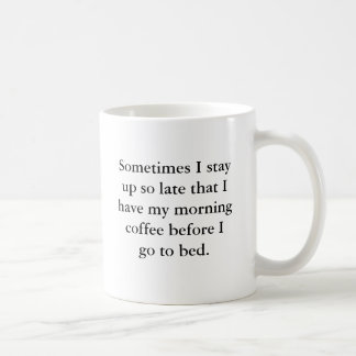 Sometimes I stay up so late that I have my morn... Coffee Mug