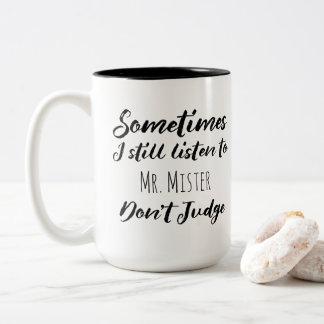 Sometimes I still listen to Mr. Mister Don't Judge Two-Tone Coffee Mug