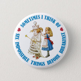 Sometimes I think of six impossible things... 2 Inch Round Button