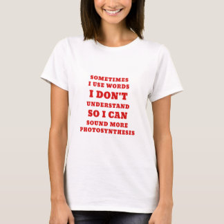 Sometimes I use Words I Dont Understand So I Can T-Shirt
