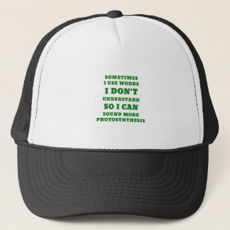 Sometimes I Use Words I Dont Understand So I Can Trucker Hat