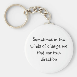 Sometimes in the winds of change we find our tr... keychain