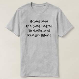 Sometimes It's Just Better To Smile and Remain Sil T-Shirt