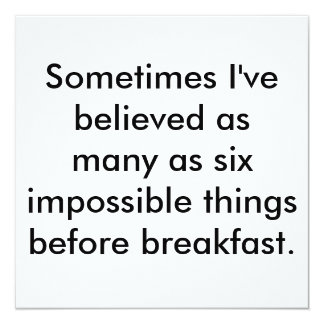 Sometimes I've believed as many as six impossib... Card