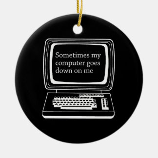 Sometimes my computer goes down on me round ceramic ornament