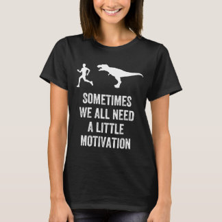Sometimes we all need a little motivation T-Shirt