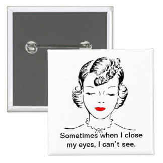 Sometimes when I close my eyes, I can't see. 2 Inch Square Button