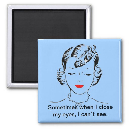 Sometimes when I close my eyes, I can't see. Magnet