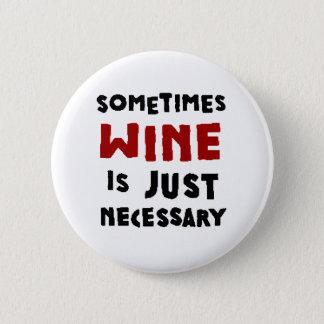 Sometimes Wine is Necessary 2 Inch Round Button