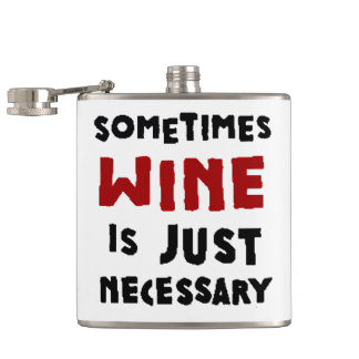 Sometimes Wine is Necessary Hip Flask