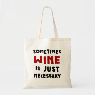 Sometimes Wine is Necessary Tote Bag