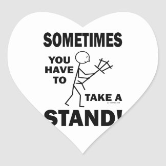 Sometimes You Have To Take A Stand Heart Sticker