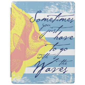 Sometimes You Just Have to Go With The Waves iPad Cover