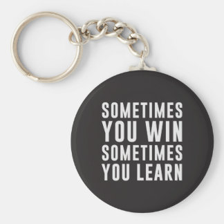 Sometimes you win, sometimes you learn basic round button keychain