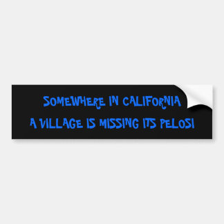 SOMEWHERE IN CALIFORNIA, A VILLAGE IS MISSING I... BUMPER STICKER