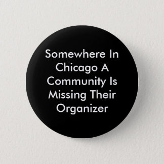 Somewhere In Chicago A Community Is Missing The... 2 Inch Round Button