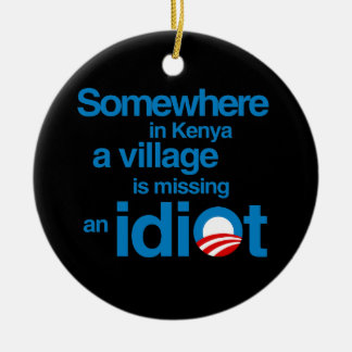 Somewhere in Kenya, a village is missing an idiot Round Ceramic Ornament