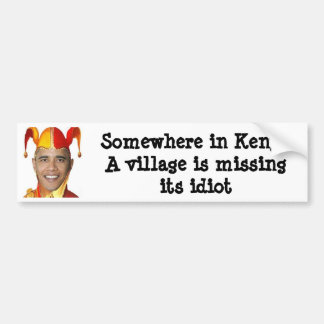 Somewhere in Kenya a village is missing its... Bumper Sticker