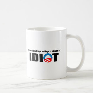 Somewhere in Kenya a village is missing its idiot Coffee Mug