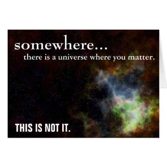 Somewhere you are as important as you think card