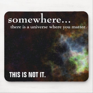 Somewhere you are as important as you think mousepads
