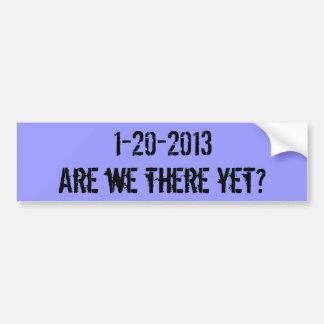 Sommes-nous là encore ? , 1-20-2013 autocollant de voiture