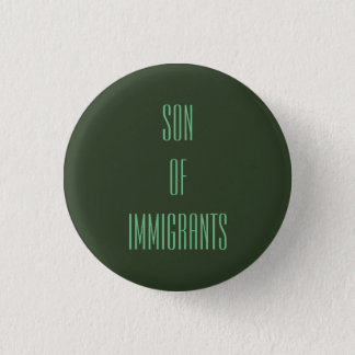 Son of Immigrants 1 Inch Round Button