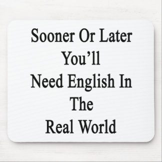 Sooner Or Later You'll Need English In The Real Wo Mouse Pad