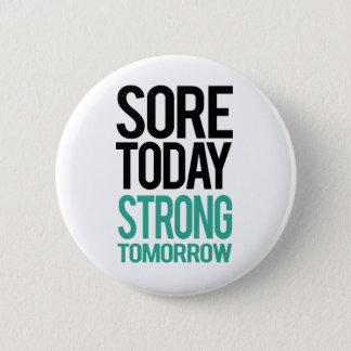 Sore Today, Strong Tommorow 2 Inch Round Button