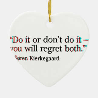 Soren Kierkegaard Famous Quote Ceramic Ornament