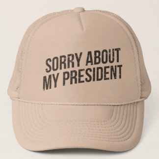 Sorry about my president trucker hat