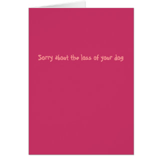 Sorry about the loss of your dog (female) card