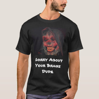 Sorry About Your Brainz Dude T-Shirt