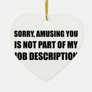 Sorry Amusing Job Description Ceramic Heart Ornament