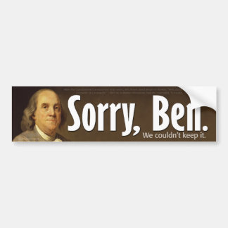 Sorry Ben - We couldn't keep it. Bumper Sticker