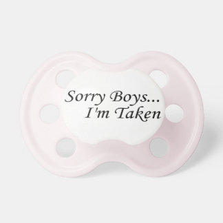 Sorry Boys Im Taken Pacifier