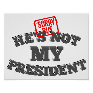 Sorry But He's Not My President Poster