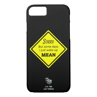 Sorry But Some Days I Just Wake Up Mean iPhone 8/7 Case