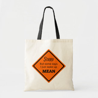 Sorry But Some Days I Just Wake Up Mean Tote Bag