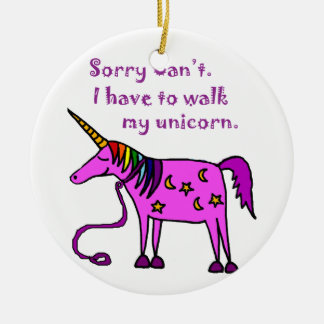 Sorry Can't.  I have to walk my unicorn cartoon. Round Ceramic Ornament