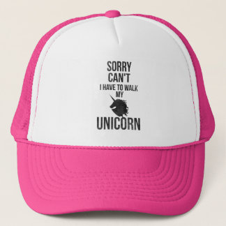 Sorry can't i have to walk my unicorn trucker hat